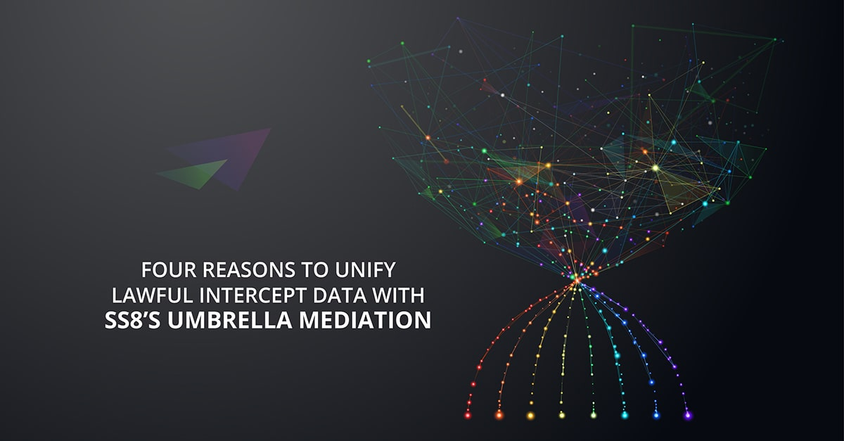 Four Reasons To Unify Lawful Intercept Data With SS8 Umbrella Mediation